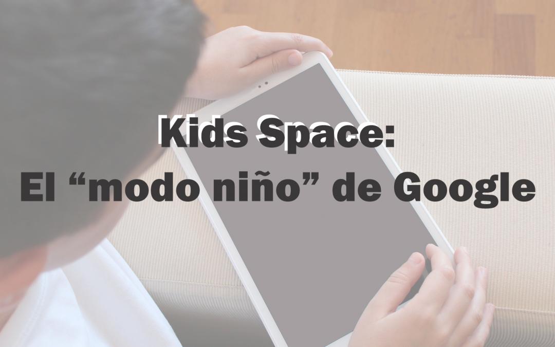 """KIDS SPACE: el """"modo niño"""" de Google."""